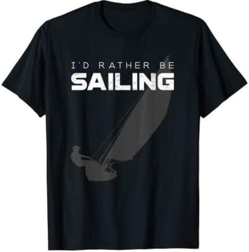 I'd Rather Be Sailing T Shirt