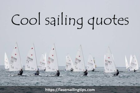 Cool Sailing Quotes Laser Sailing Tips