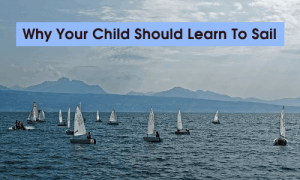 Why Your Child Should Learn To Sail